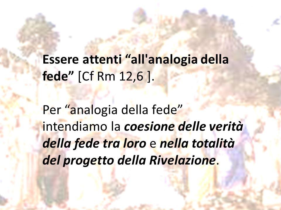 Essere attenti all analogia della fede [Cf Rm 12,6 ].